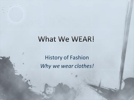 History of Fashion Why we wear clothes!