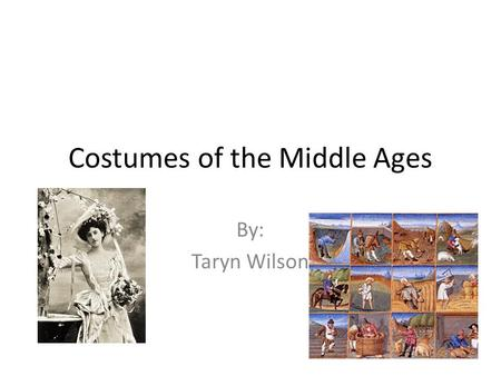 Costumes of the Middle Ages By: Taryn Wilson. Their clothing In Medieval Europe, as in the Roman period, most people wore loose linen or wool tunics like.