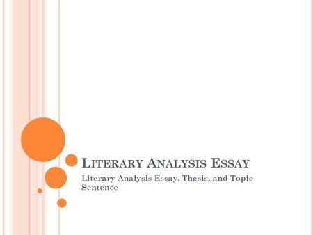 L ITERARY A NALYSIS E SSAY Literary Analysis Essay, Thesis, and Topic Sentence.