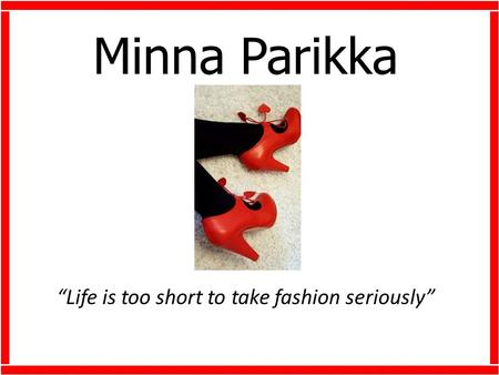 Minna Parikka Life is too short to take fashion seriously.