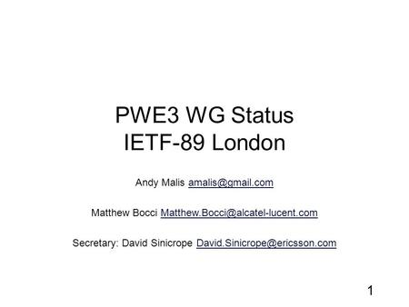 PWE3 WG Status IETF-89 London Andy Malis Matthew Bocci