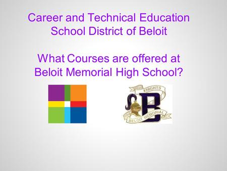 Career and Technical Education School District of Beloit What Courses are offered at Beloit Memorial High School?