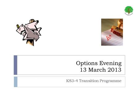 Options Evening 13 March 2013 KS3-4 Transition Programme.