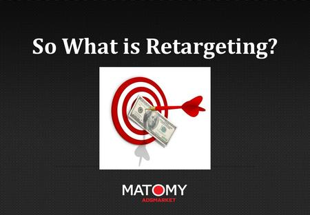 So What is Retargeting?. The Facts… 98% of visitors to a website will leave without buying. It can take up to 7 interactions with a prospect before he.