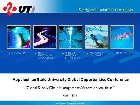 All information in this document is Confidential. Appalachian State University Global Opportunities Conference Global Supply Chain Management- Where do.