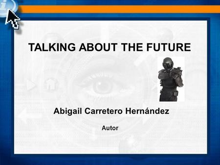 TALKING ABOUT THE FUTURE Abigail Carretero Hernández Autor.