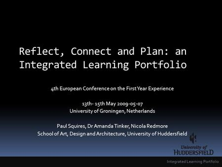 Reflect, Connect and Plan: an Integrated Learning Portfolio 4th European Conference on the First Year Experience 13th- 15th May 2009-05-07 University of.