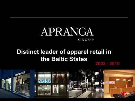 Distinct leader of apparel retail in the Baltic States 2002 - 2010.