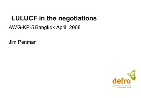 LULUCF in the negotiations AWG-KP-5 Bangkok April 2008 Jim Penman.