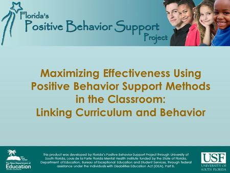 This product was developed by Floridas Positive Behavior Support Project through University of South Florida, Louis de la Parte Florida Mental Health Institute.