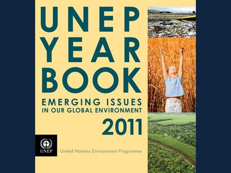 UNEP YEAR BOOK 2011 EMERGING ISSUES IN OUR GLOBAL ENVIRONMENT.