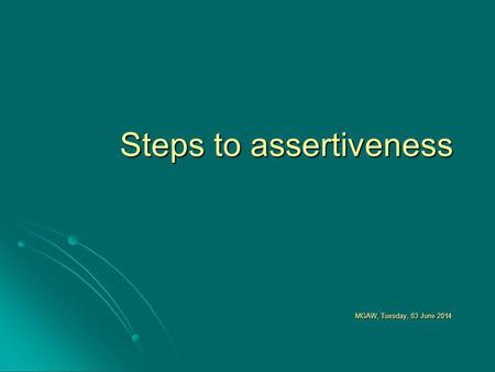 Steps to assertiveness MGAW, Tuesday, 03 June 2014Tuesday, 03 June 2014Tuesday, 03 June 2014Tuesday, 03 June 2014.