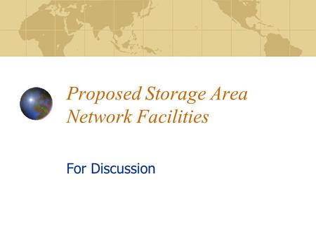 Proposed Storage Area Network Facilities For Discussion.