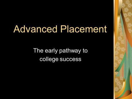 Advanced Placement The early pathway to college success.