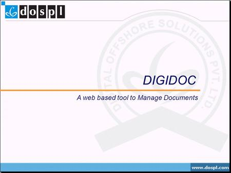 DIGIDOC A web based tool to Manage Documents. System Overview DigiDoc is a web-based customizable, integrated solution for Business Process Management.