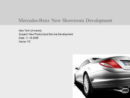 Mercedes-Benz New Showroom Development New York University Subject: New Product and Service Development Date: 11.19.2006 Name: YC.