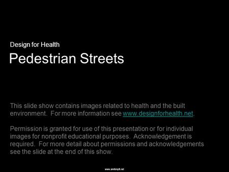 Www.annforsyth.net Pedestrian Streets Design for Health This slide show contains images related to health and the built environment. For more information.