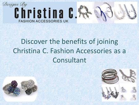 Discover the benefits of joining Christina C. Fashion Accessories as a Consultant.