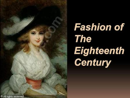 Fashion of 18th-century fashion was strongly influenced by the French court. During the second part of the century the rigidity, dignity and seriousness.