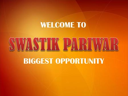 WELCOME TO SWASTIK PARIWAR BIGGEST OPPORTUNITY.