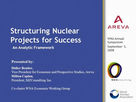Structuring Nuclear Projects for Success An Analytic Framework Presented by: Didier Beutier, Vice President for Economic and Prospective Studies, Areva.