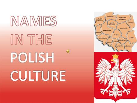 In the Polish culture it is a very special moment for the whole family to give a name to a newborn child. This name has always been very important even.