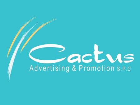CACTUS Expertise: 1.Events Management 2.Integrated Sales & Marketing 3.Advertising & Promotion CACTUS Strengths: 1.Competitive Prices supporting Marketing.