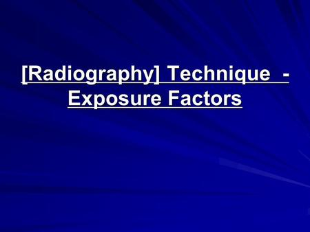 [Radiography] Technique - Exposure Factors