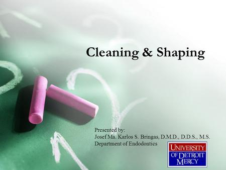 Cleaning & Shaping Presented by: