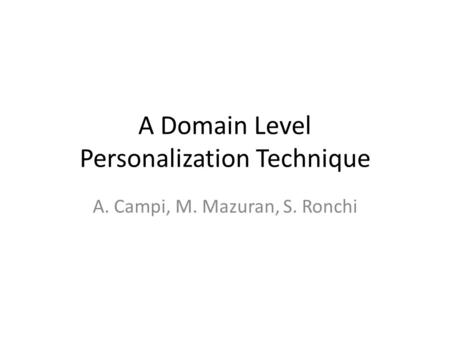A Domain Level Personalization Technique A. Campi, M. Mazuran, S. Ronchi.
