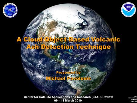 Center for Satellite Applications and Research (STAR) Review 09 – 11 March 2010 Image: MODIS Land Group, NASA GSFC March 2000 A Cloud Object Based Volcanic.