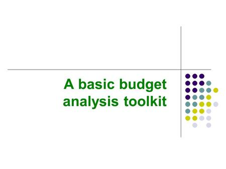 A basic budget analysis toolkit. Overview Four budget analysis techniques used by analysts and presented in budget and policy documents. Look at percentage.
