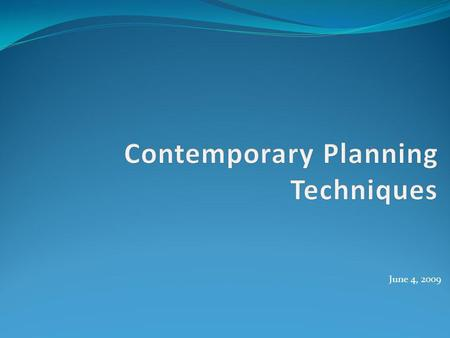 June 4, 2009. Overview of Contemporary Planning Planning holds a vital place in the working of any organization Long-term Short-term Involves assessing.