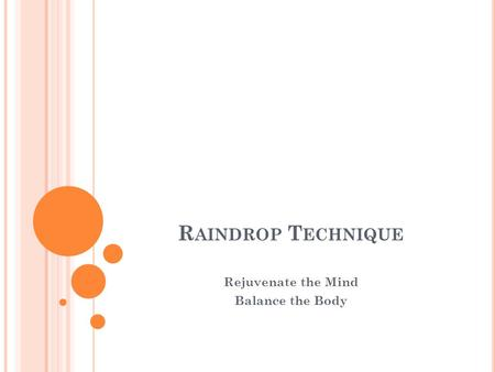 R AINDROP T ECHNIQUE Rejuvenate the Mind Balance the Body.
