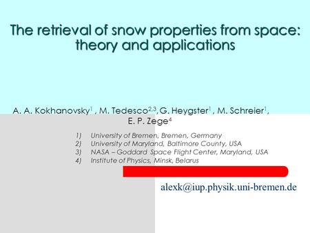 The retrieval of snow properties from space: theory and applications A. A. Kokhanovsky 1, M. Tedesco 2,3, G. Heygster 1, M. Schreier 1, E. P. Zege 4 1)University.