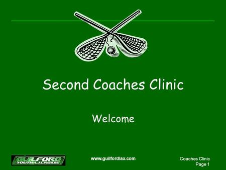 Coaches Clinic Page 1 www.guilfordlax.com Second Coaches Clinic Welcome.