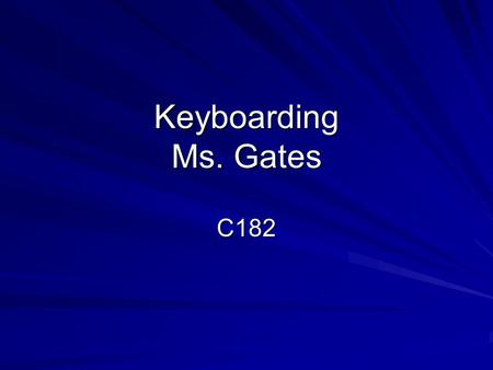 Keyboarding Ms. Gates C182 Proper Keyboarding Technique Correct Posture Correct Arm and Hand Position Correct Key Stroking Technique.