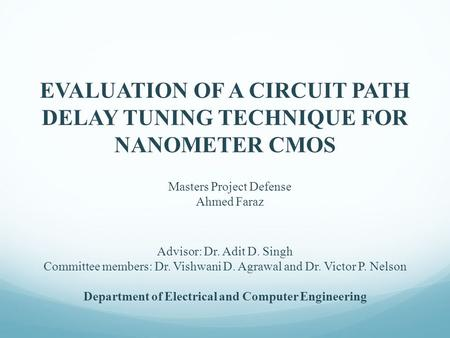 EVALUATION OF A CIRCUIT PATH DELAY TUNING TECHNIQUE FOR NANOMETER CMOS Advisor: Dr. Adit D. Singh Committee members: Dr. Vishwani D. Agrawal and Dr. Victor.