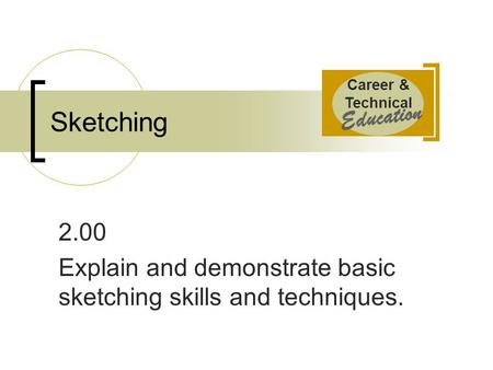 2.00 Explain and demonstrate basic sketching skills and techniques.