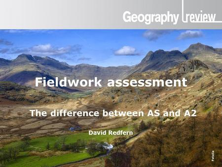 Fieldwork assessment The difference between AS and A2 David Redfern