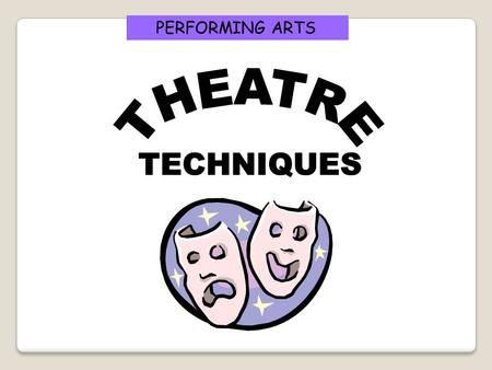 PERFORMING ARTS THEATRE TECHNIQUES.