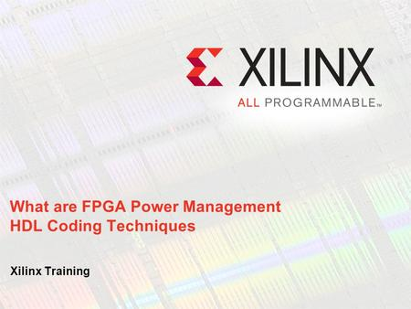 What are FPGA Power Management HDL Coding Techniques Xilinx Training.