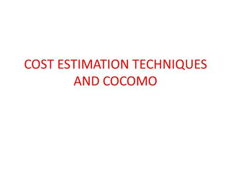 COST ESTIMATION TECHNIQUES AND COCOMO. Cost Estimation Techniques 1-)Algorithmic cost modelling 2-)Expert judgement 3-)Estimation by analogy 4)-Parkinsons.