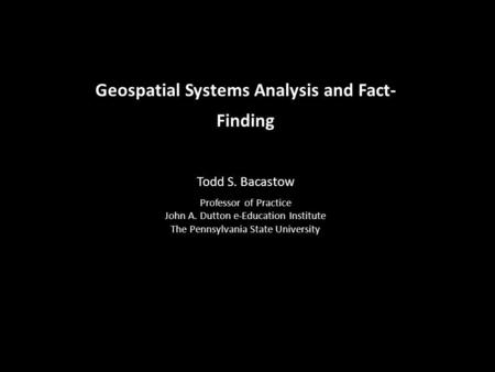 Geospatial Systems Analysis and Fact-Finding