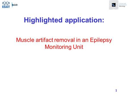 1 Muscle artifact removal in an Epilepsy Monitoring Unit Highlighted application: