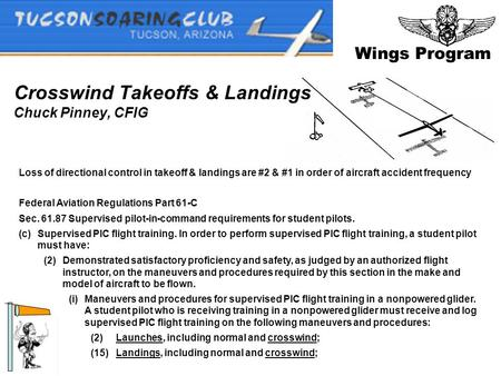Wings Program Crosswind Takeoffs & Landings Chuck Pinney, CFIG Loss of directional control in takeoff & landings are #2 & #1 in order of aircraft accident.