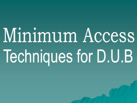 Minimum Access Techniques for D.U.B.
