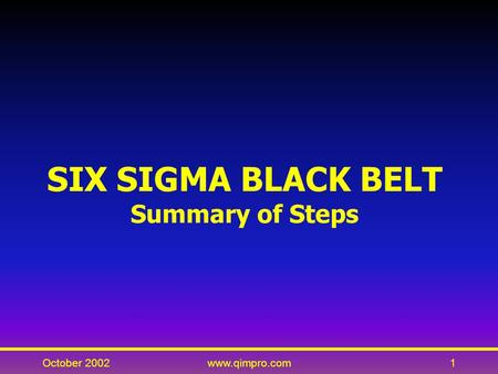 October 2002www.qimpro.com1 SIX SIGMA BLACK BELT Summary of Steps.