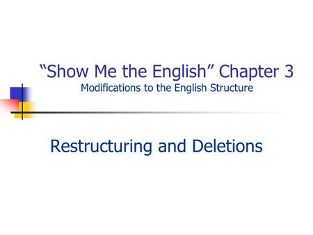Show Me the English Chapter 3 Modifications to the English Structure Restructuring and Deletions.