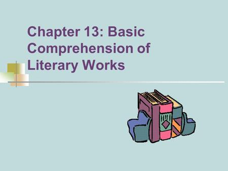 Chapter 13: Basic Comprehension of Literary Works.